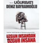 ÜzgünİnsandanÖzgürİnsana-UğurBatı-DenizBayramoğlu